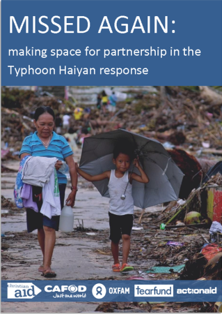 Missed Again: Making space for partnership in the Typhoon Haiyan response ActionAid, CAFOD, Christian Aid, Tearfund, Oxfam (September 2014)