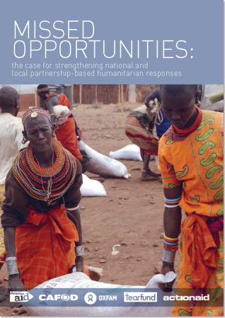Missed Opportunities: the case for strengthening national and local partnership-based humanitarian responses ActionAid, CAFOD, Christian Aid, Oxfam, Tearfund (2013)